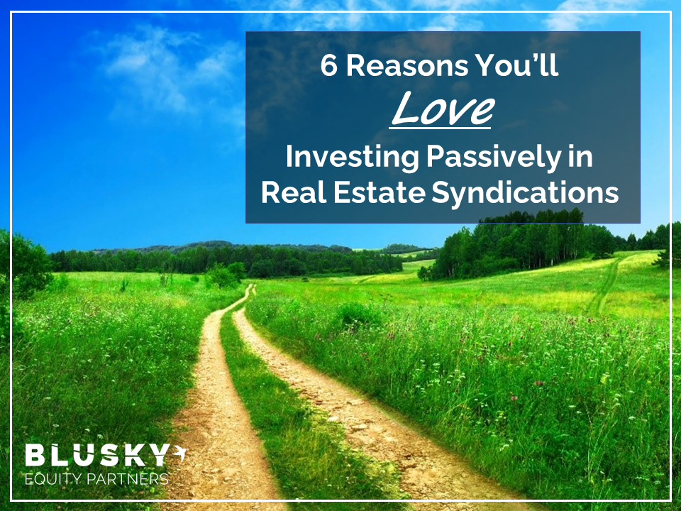 6 Reasons You'll Love Investing Passively in Real Estate Syndications