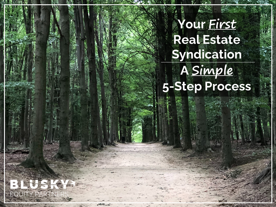 Your First Real Estate Syndication: A Simple 5-Step Process