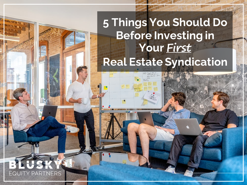 5 Things You Should Do Before Investing in Your First Real Estate Syndication
