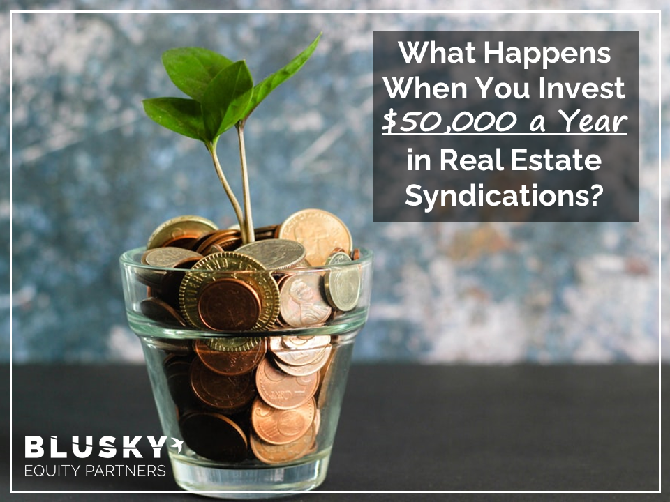 What Happens When You Invest $50,000 a Year in Real Estate Syndications?