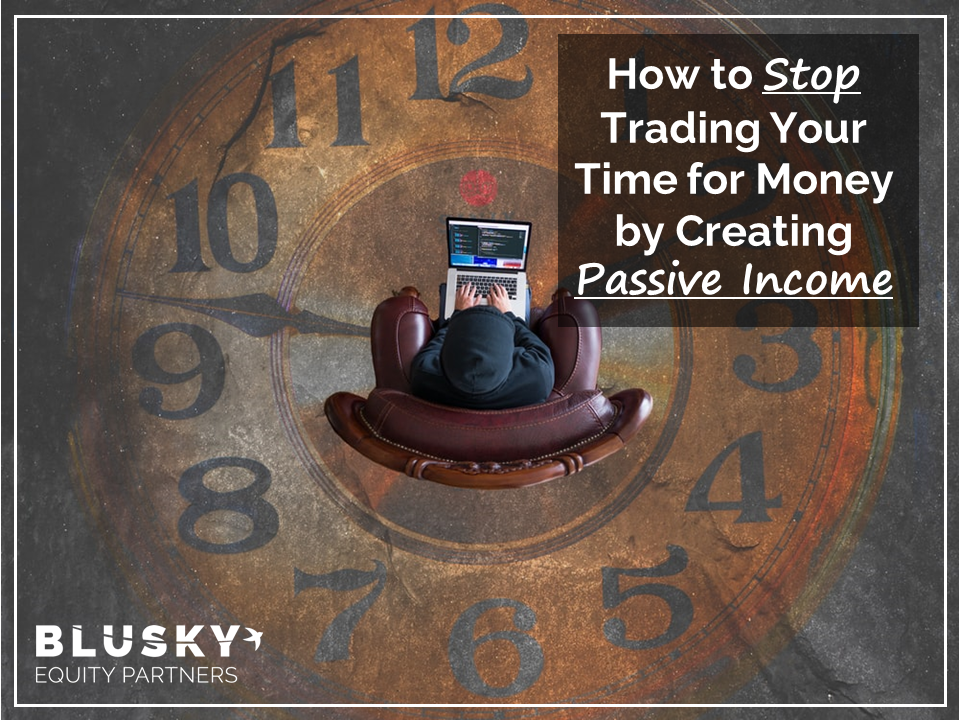 How to Stop Trading Your Time for Money by Creating Passive Income