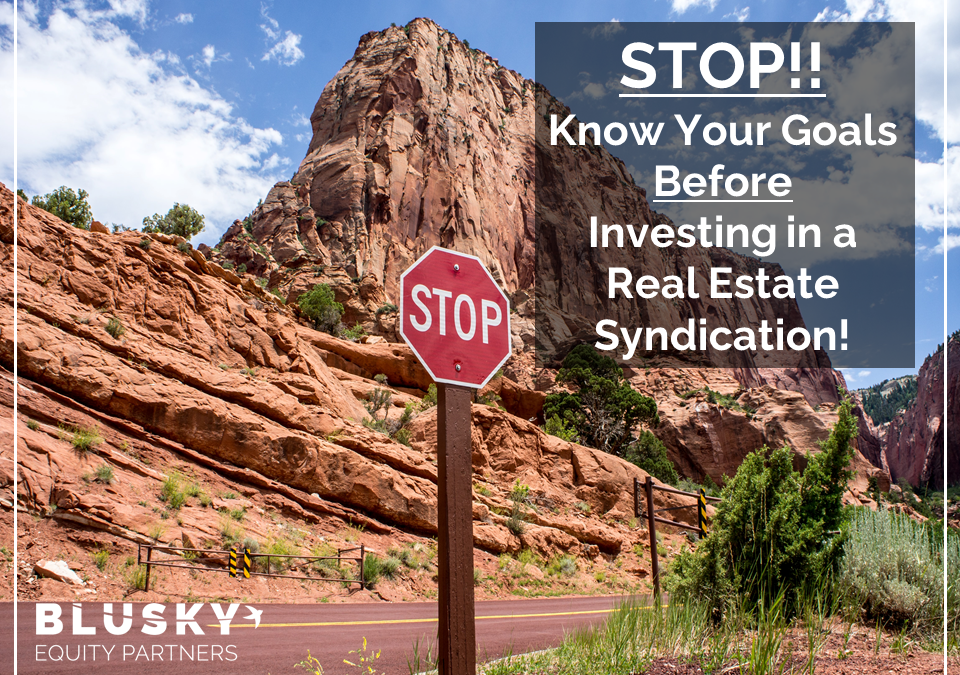 STOP!! Know Your Goals Before Investing in a Real Estate Syndication!