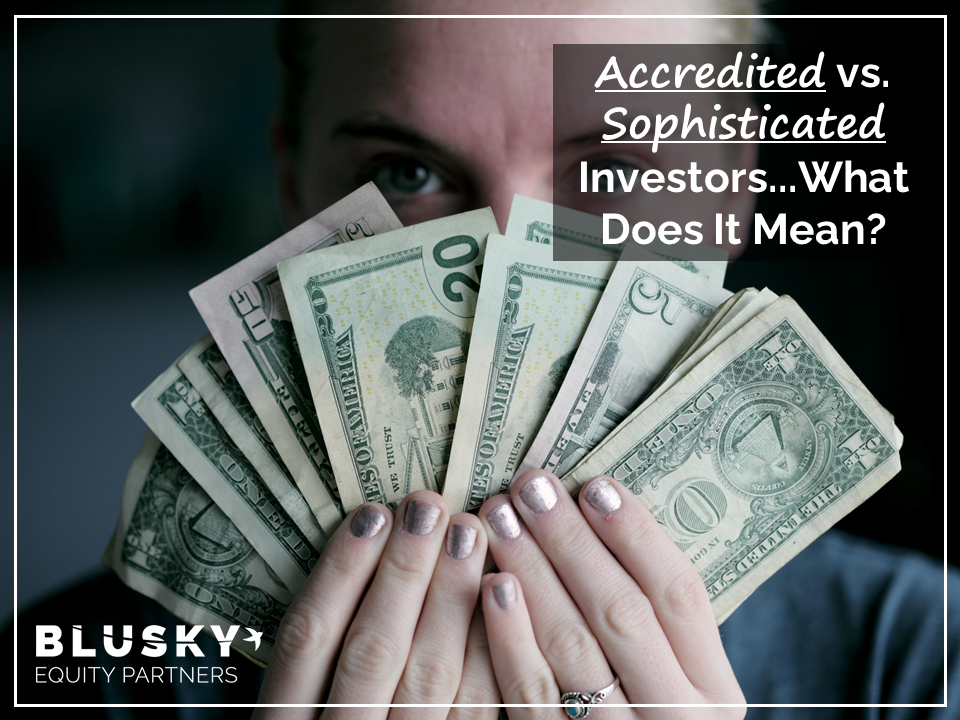 Accredited vs. Sophisticated Investors…What Does It Mean?