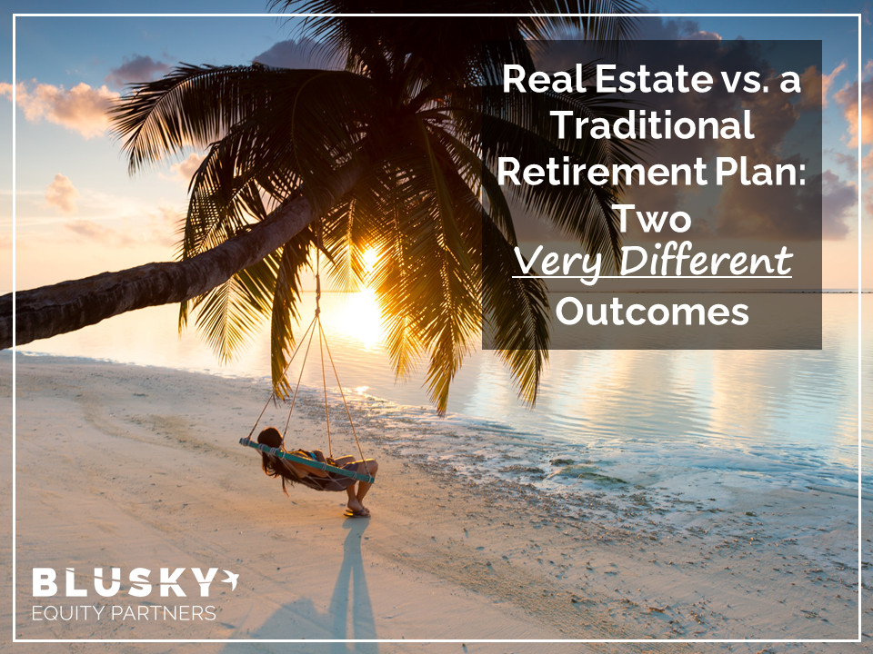 Real Estate vs. a Traditional Retirement Plan: Two Very Different Outcomes