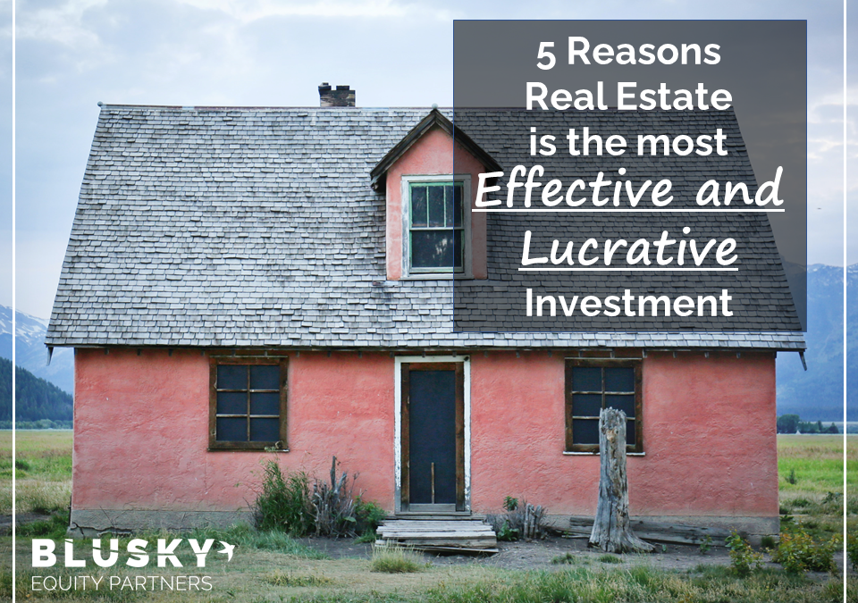 5 Reasons Real Estate is the Most Effective and Lucrative Investment