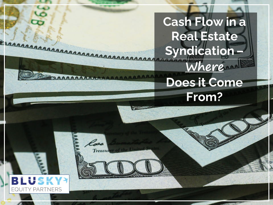 Cash Flow in a Real Estate Syndication — Where Does it Come From?