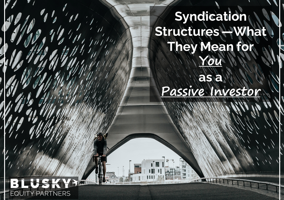 Syndication Structures — What They Mean for YOU as a Passive Investor