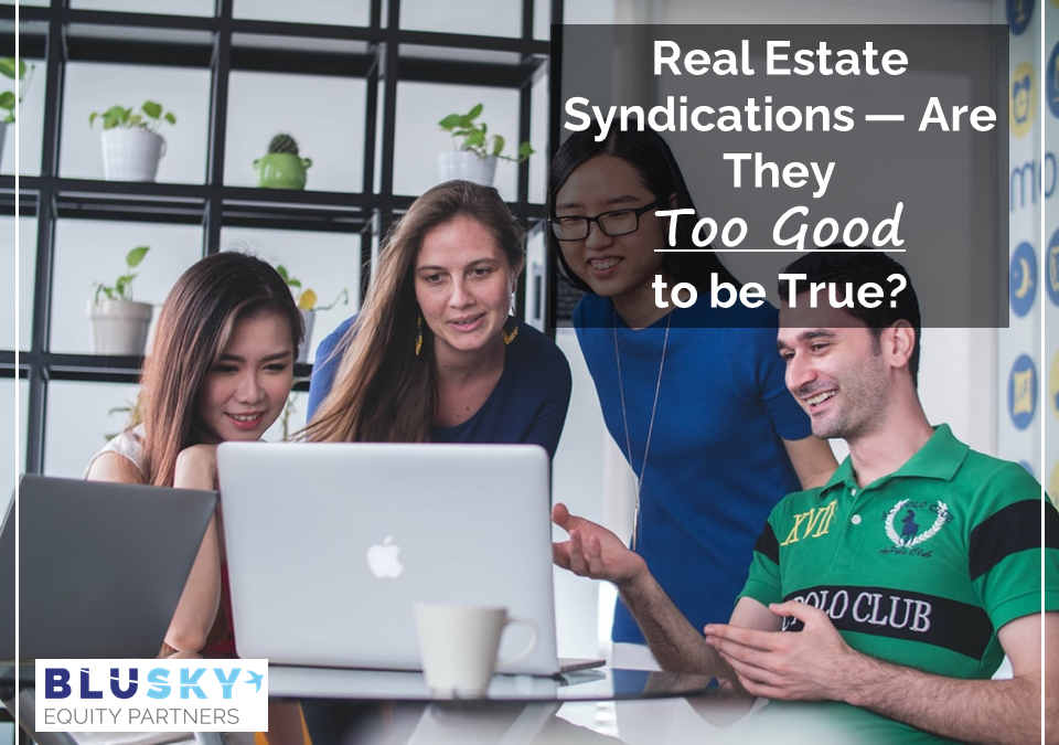 Real Estate Syndications — Are They Too Good to be True?