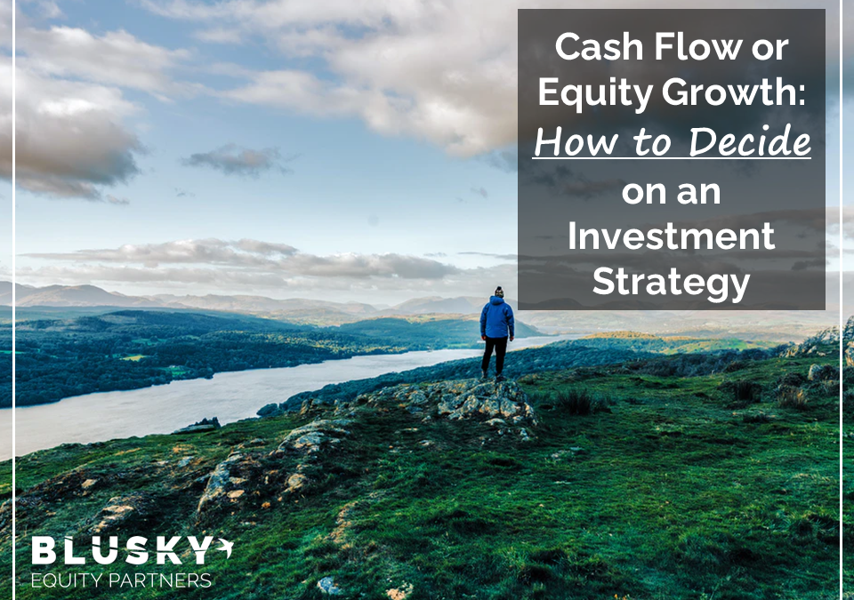 Cash Flow or Equity Growth: How to Decide on an Investment Strategy