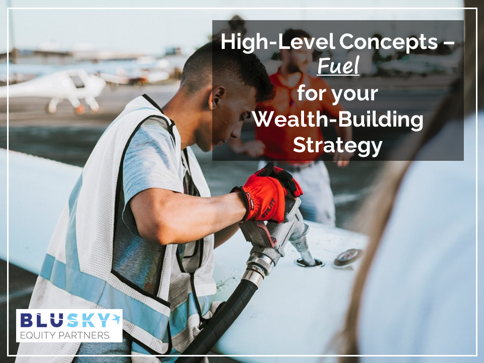 High-Level Concepts – Fuel for Your Wealth-Building Strategy