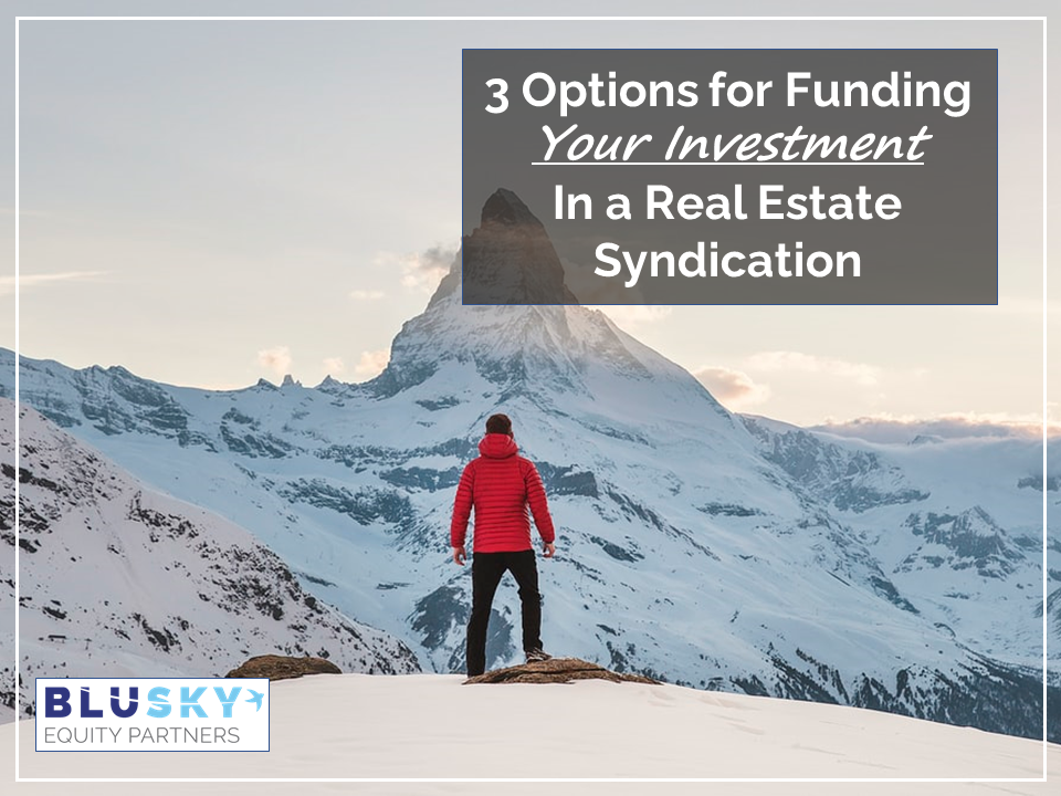 3 Options for Funding Your Investment in a Real Estate Syndication